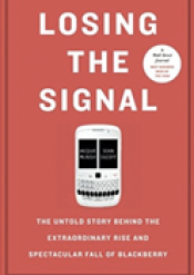 Losing the Signal: The Spectacular Rise and Fall of Blackberry